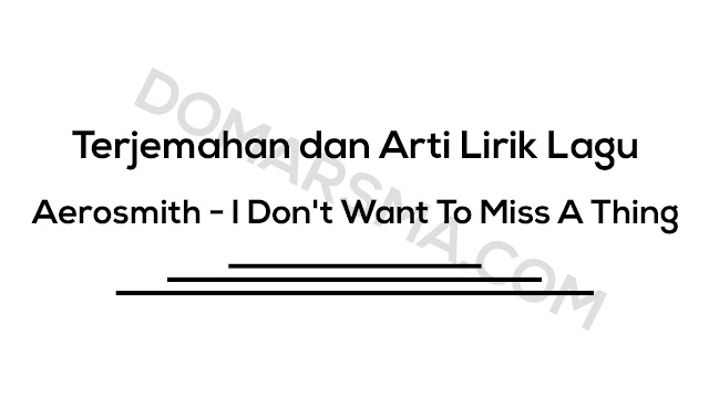 Terjemahan dan Arti Lirik Lagu Aerosmith - I Don't Want To Miss A Thing