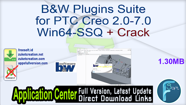 B&W Plugins Suite for PTC Creo 2.0-7.0 Win64-SSQ + Crack