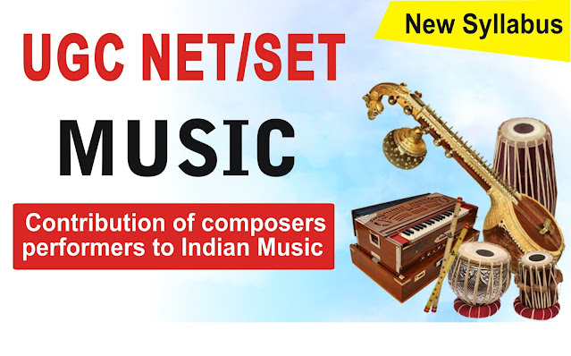 Contribution of composers / performers to Indian Music for UGC NET