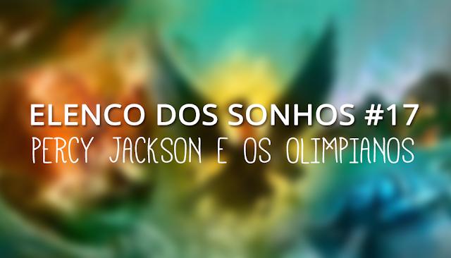 Elenco dos Sonhos #17 - Percy Jackson e os Olimpianos