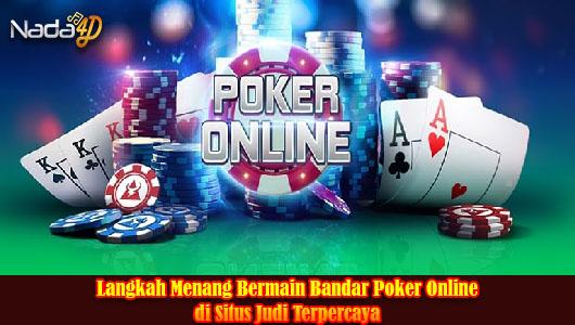 Langkah Menang Bermain Bandar Poker Online di Situs Judi Terpercaya
