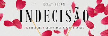 Eclat Edson - Indecisão (feat FreshLife, Kelson Most Wanted e Smille)