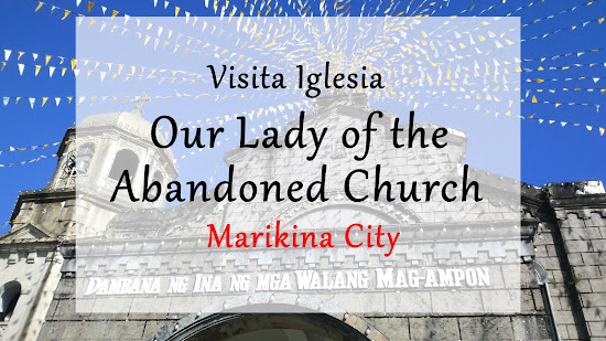 Visita Iglesia: Our Lady of the Abandoned Church in Marikina City