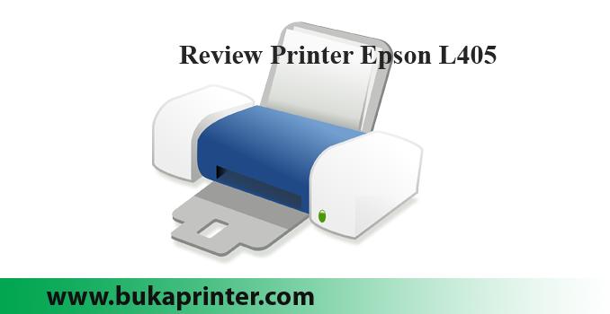Review Spesifikasi Kelebihan Dan Harga Printer Epson L405 Di Bulan Maret 2018 Dokter Printer