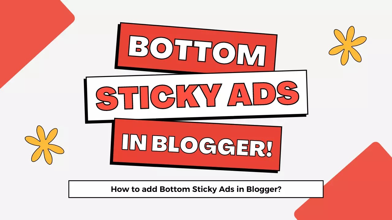 How to Add Bottom Sticky Ads in Blogger: Step-by-Step Beginner's Guide