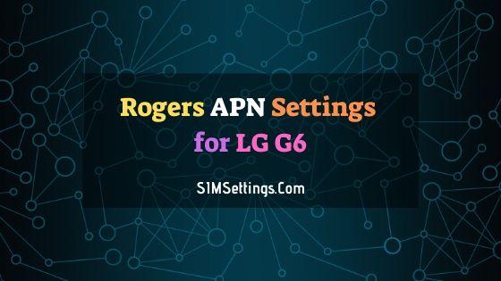 Rogers APN Settings LG G6 | 4G LTE APN in Canada 2020