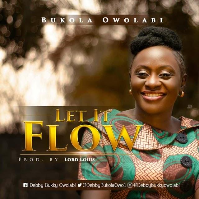 MUSIC: LET IT FLOW By Bukola Owolabi