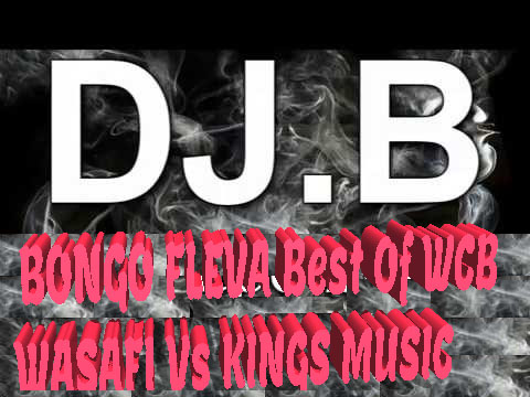 DJ B - BONGO FLEVA Best Of WCB WASAFI Vs KINGS MUSIC DJ MIX