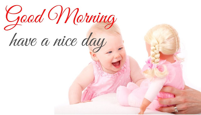 Beautiful Good Morning have a nice day Baby with Doll Image