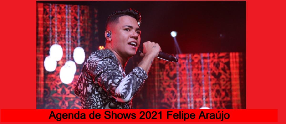 Agenda Shows 2021 Felipe Araújo Próximos Shows - Locais, Cidades e Onde Comprar Ingressos