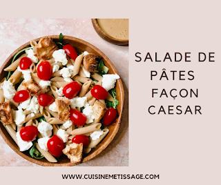 Salade de Pâtes façon Caesar