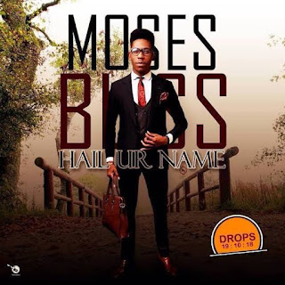 LYRICS: Hail Your Name - Moses Bliss