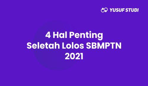 4 Hal Penting Setelah Lolos SBMPTN 2021