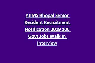 AIIMS Bhopal Senior Resident Recruitment Notification 2019 100 Govt Jobs Walk In Interview