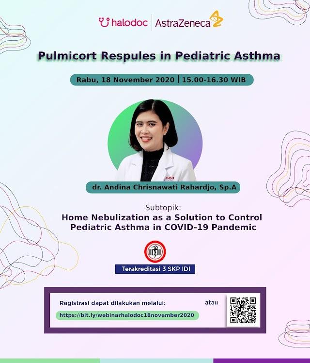 webinar dengan Topik *Pulmicort Respules in Pediatric Asthma* pada :     Hari/Tanggal : Rabu, 18 November 2020