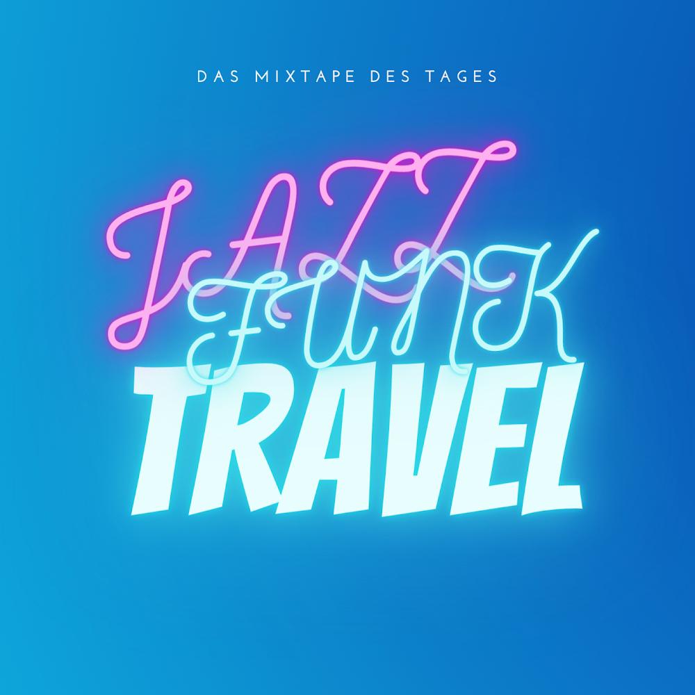 Jazz Funk Travel | Das Mixtape des Tages