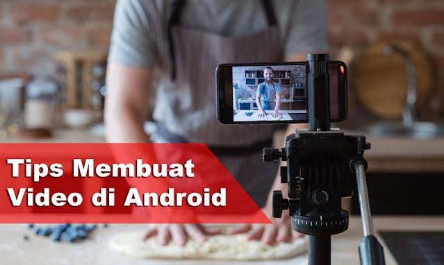 5 Tips Membuat Video di Android Secara Mudah untuk Pemula