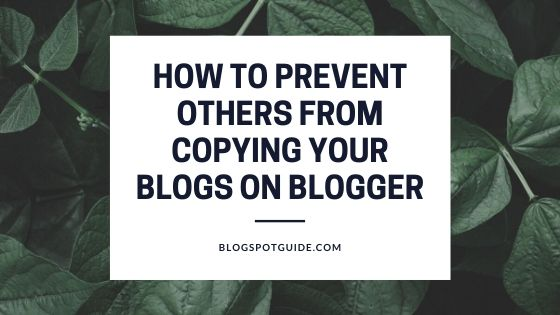 How To Prevent Others From Copying Your Blogs On Blogger