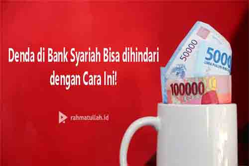 Denda di Bank Syariah Bisa dihindari dengan Cara Ini!