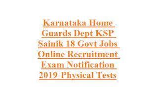 Karnataka Home Guards Dept KSP Sainik 18 Govt Jobs Online Recruitment Exam Notification 2019-Physical Tests