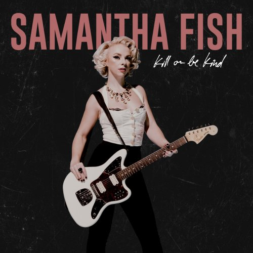 ''KILL OR BE KIND' IS THE NEW RELEASE BY SAMANTHA FISH