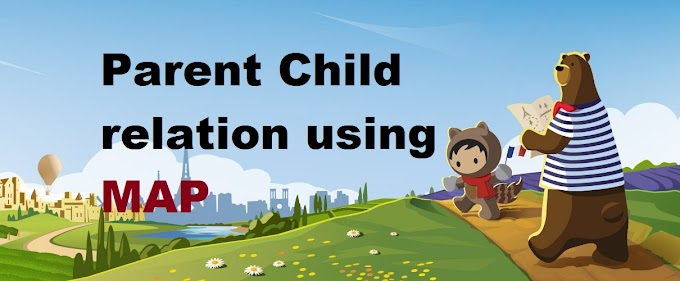 Parent Child Relations using Map | How to fetch all Child Value from Parent Object | Example Of Roll Up Summary