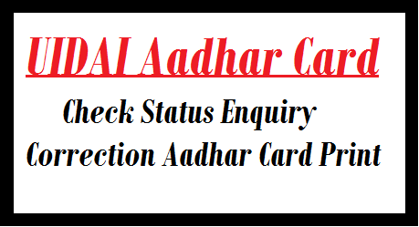 UIDAI Aadhar Card Check Status Enquiry Correction Aadhar Card Print