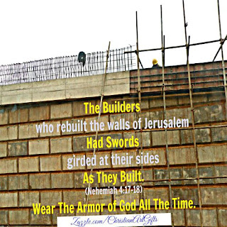 The builders who rebuilt the walls of Jerusalem had swords girded at their sides as they built. Nehemiah 4:17-18