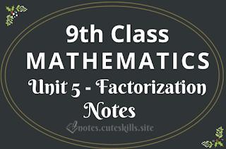 9th Class Maths Unit 5 - Factorization Notes