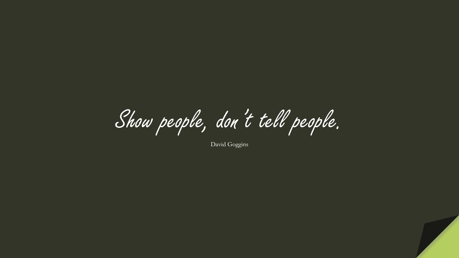 Show people, don't tell people. (David Goggins);  #StoicQuotes