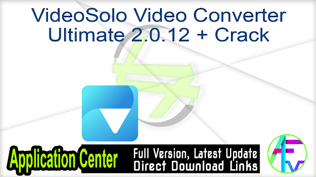 VideoSolo Video Converter Ultimate 2.0.12 + Crack