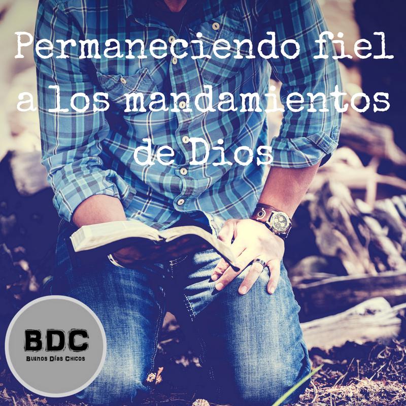 Permaneciendo fiel a los mandamientos de Dios