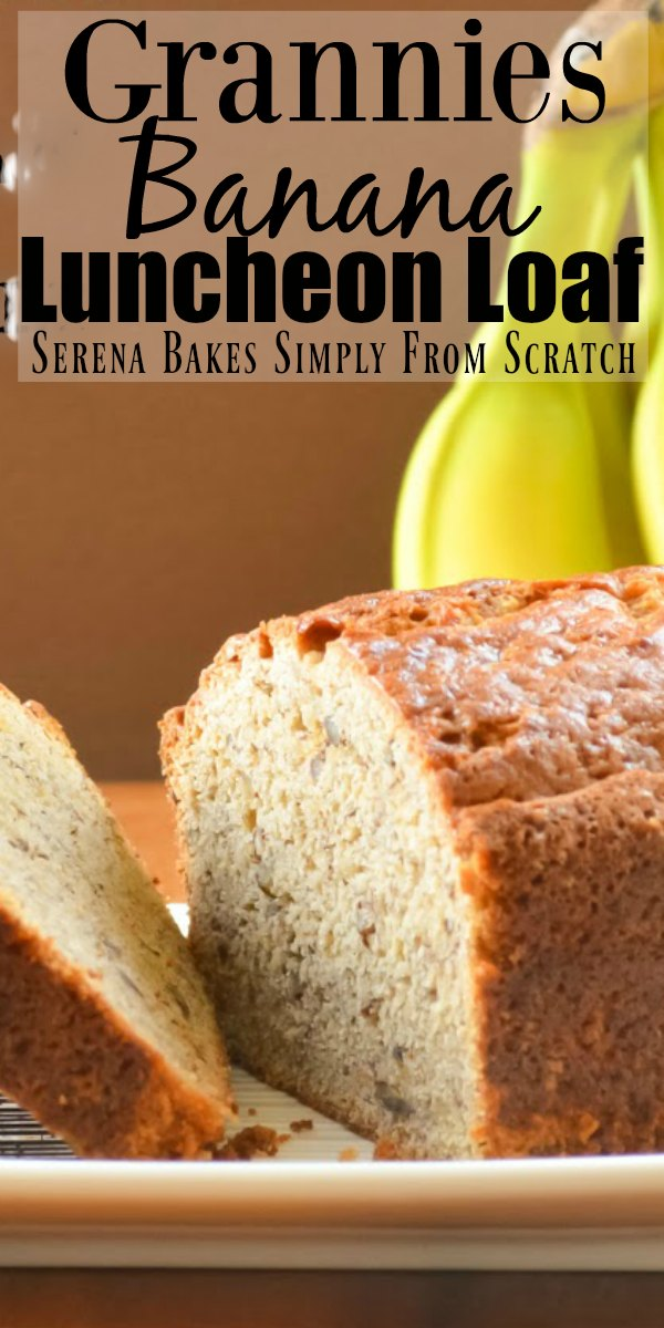 Grannies Banana Luncheon Loaf makes a perfect loaf of Banana Bread. A class old recipe like only Granny would have from Serena Bakes Simply From Scratch.