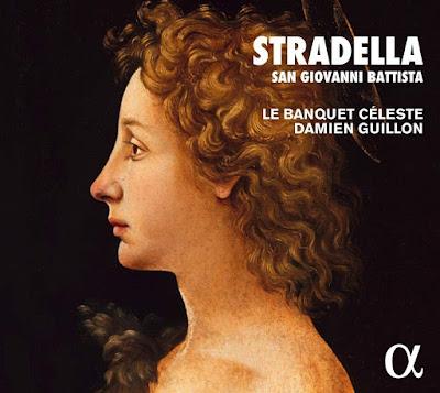 Alessandro Stradella San Giovanni Battista; Le Banquet Céleste, Damien Guillon; Alpha Classics