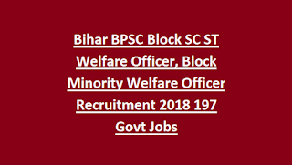 Bihar BPSC Block SC ST Welfare Officer, Block Minority Welfare Officer Recruitment 2018 197 Govt Jobs