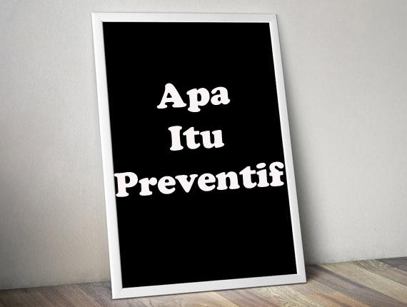 Apa Itu Preventif