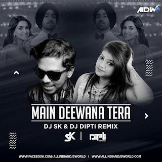 Main Deewana Tera - DJ SK & DJ Dipti Remix - ALL INDIAN DJS WORLD
