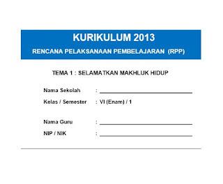 di sini saya akan membagikan sebuah file yang berisikan  RPP K13 Kelas 6 Tema Selamatkan Makhluk Hidup