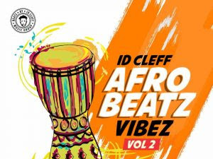 DOWNLOAD INSTRUMENTAL: Afro Beatz Vibez Vol2 (Prod. By ID Cleff)