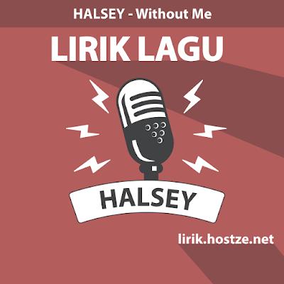 Lirik Lagu Without Me - Halsey - Lirik Lagu Barat