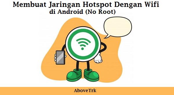 Membuat Jaringan Hotspot Dengan Wifi di Android (No Root)