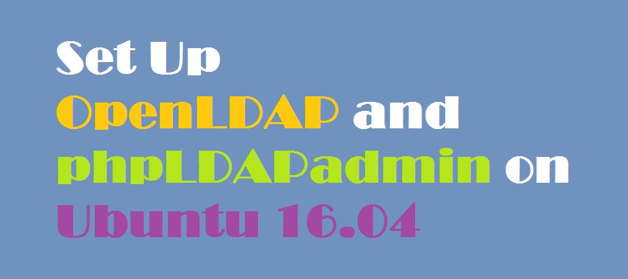 How To Set Up OpenLDAP and phpLDAPadmin on Ubuntu 16 04