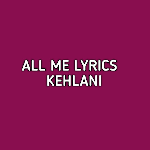 All Me  Kehlani Lyrics Song By Kehlani. This Song Is Also Write By Kehlani.Producer Of The All Me Song Is Kehlani