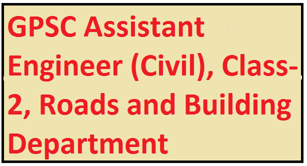 GPSC Assistant Engineer (Civil), Class-2, Roads and Building Department Exam Syllabus.