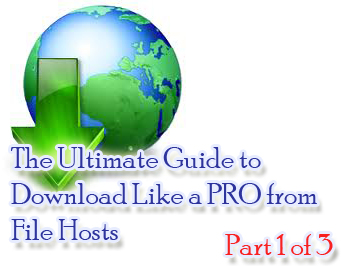 The Ultimate Guide to Download like a PRO from File Hosts (Part 1