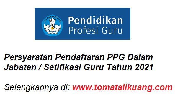 persyaratan pendaftaran ppg dalam jabatan sertifikasi guru tahun 2021 tomatalikuang.com