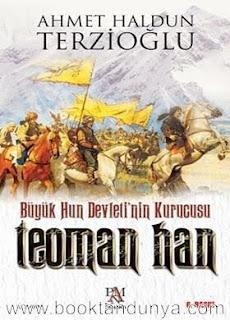 Ahmet Haldun Terzioğlu - Teoman Han (Büyük Hun Devleti'nin Kurucusu)