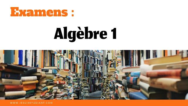 Examens : Algèbre 1