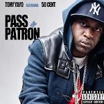 Tony Yayo - Pass the Patrón (feat. 50 Cent) - Single Cover