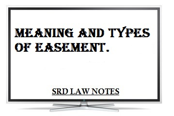 Meaning and Types of Easement  - SRD Law Notes